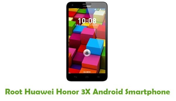 How To Root Huawei Honor 3X Android Smartphone