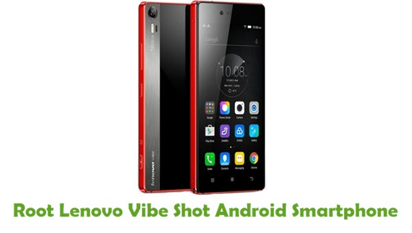 How To Root Lenovo Vibe Shot Android Smartphone