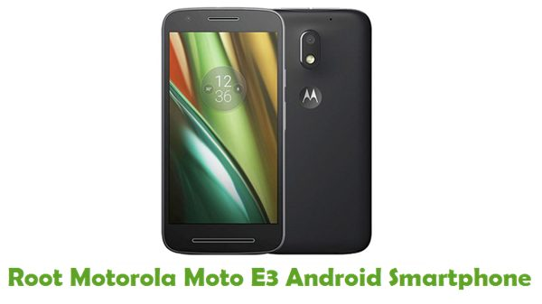 How To Root Motorola Moto E3 Android Smartphone