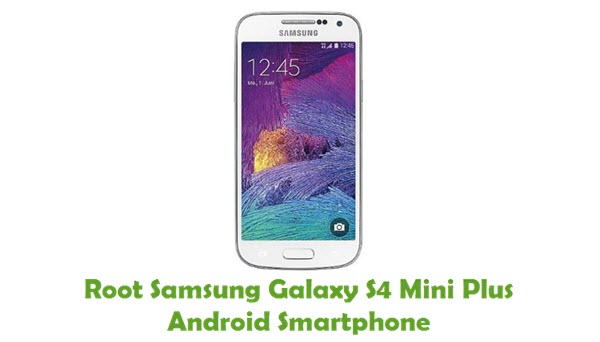 How To Root Samsung Galaxy S4 Mini Plus Android Smartphone