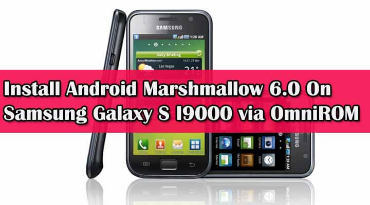 Flash Android Marshmallow On Samsung Galaxy S I9000 via OmniROM