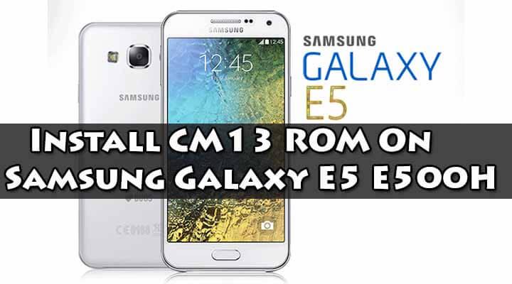 Download & Install CM13 ROM On Samsung Galaxy E5 E500H