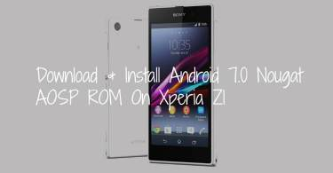 Download & Install Android 7.0 Nougat AOSP ROM On Xperia Z1