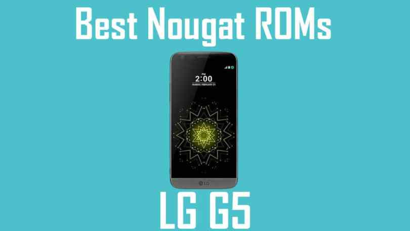 Best Android Nougat ROMs For LG G5