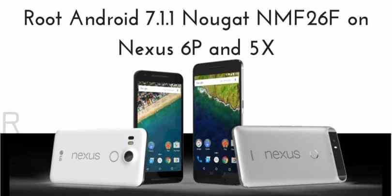Root Android 7.1.1 Nougat NMF26F On Nexus 6p and 5x