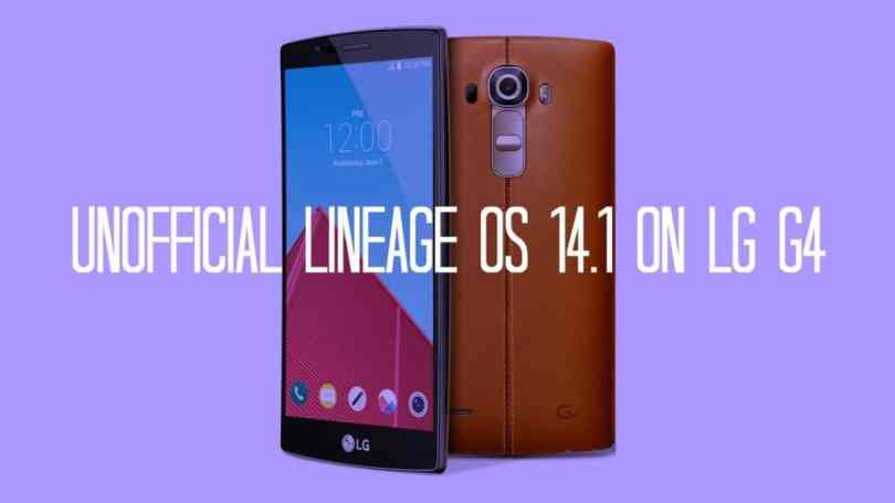 Unofficial Lineage Os 14.1 On LG G4
