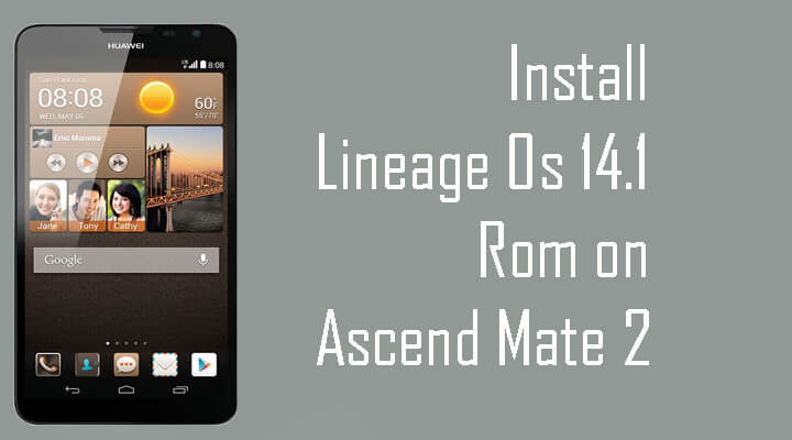 download and install lineage os rom on ascend mate mt nougat