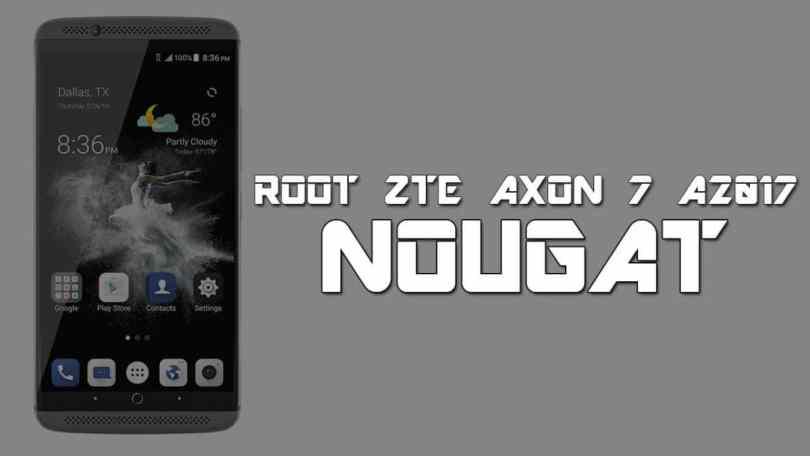 root ZTE AXON 7 A2017 On Nougat