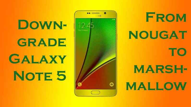 Downgrade Galaxy Note 5 From Nougat to Marshmallow (All Variants)