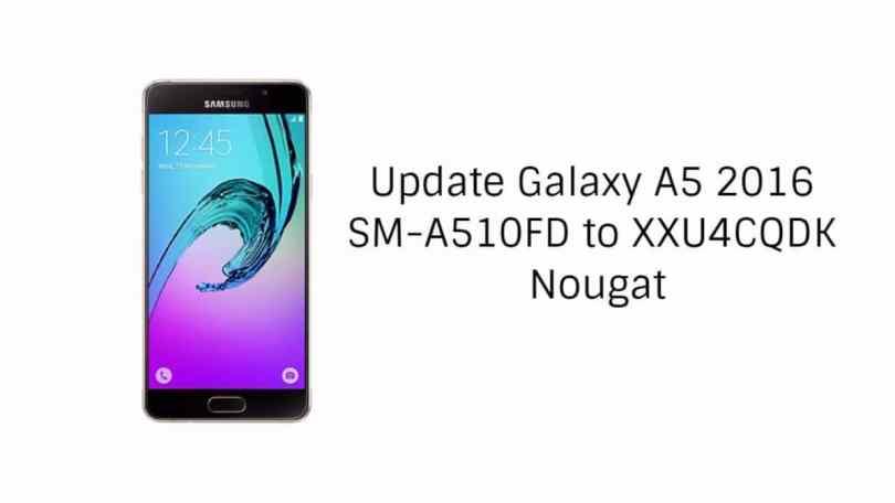 Update Galaxy A5 2016 SM-A510FD to XXU4CQDK Nougat