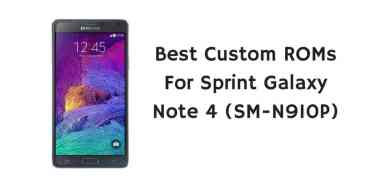 Best Custom ROMs For Sprint Galaxy Note 4 (SM-N910P)