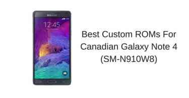 Best Custom ROMs For Canadian Galaxy Note 4 (SM-N910W8)