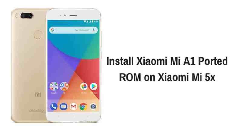 Install Xiaomi Mi A1 ported ROM on Xiaomi Mi 5x
