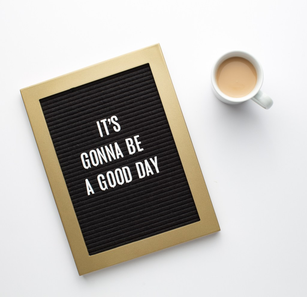 Motivational letter board that says 'it's gonna be a good day'