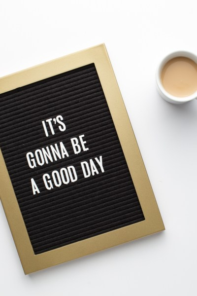 It's gonna be a good day letter board