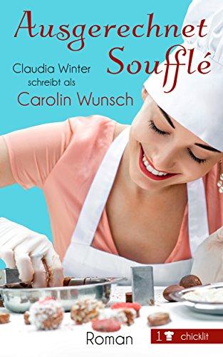 Ausgerechnet Soufflé - Carolin Wunsch