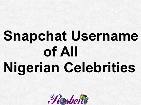 Snapchat Username of All Nigerian Celebrities