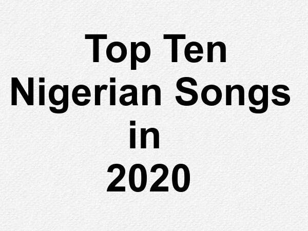 Top Ten Nigerian Songs in 2020