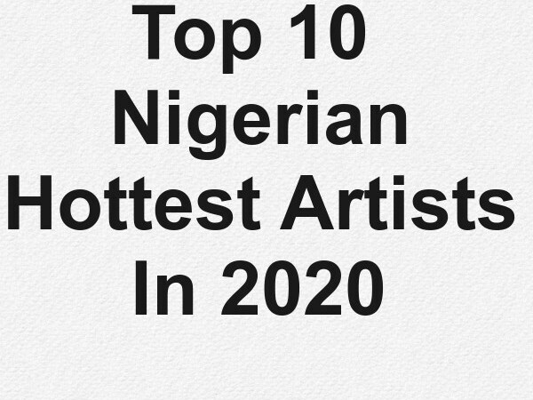 Top 10 Nigerian Hottest Artists In 2020