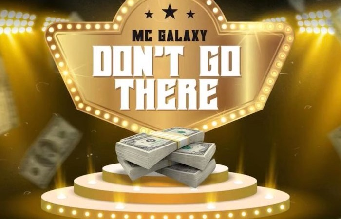 [Music] MC Galaxy – Don't Go There
