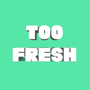 TOO FRESH - Roseandblog playlist