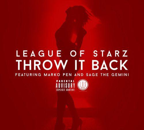 "League Of Starz ""Throw it Back"" ft Marko Pen and Sage The Gemini"