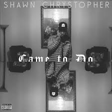 "Shawn Chrys ""Came To Do"" Freestyle"