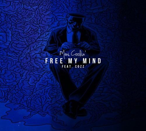 "Mani Coolin' x Cozz ""Free My Mind"""