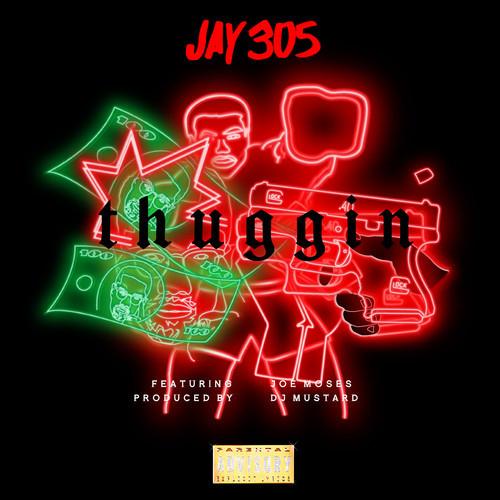 "Jay 305 ""Thuggin"" ft Joe Moses Prod by DJ Mustard"
