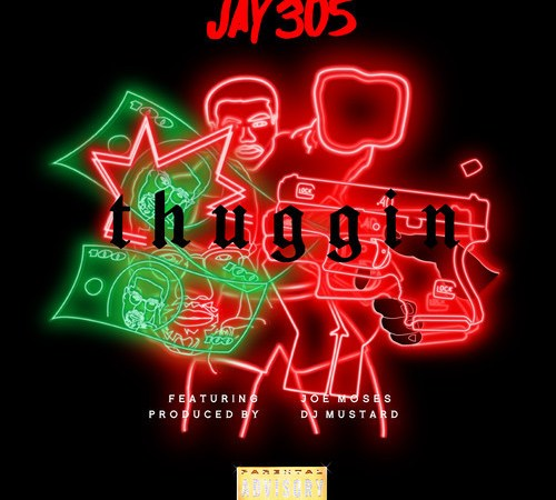 "Jay 305 ""Thuggin"" ft Joe Moses Prod by DJ Mustard"