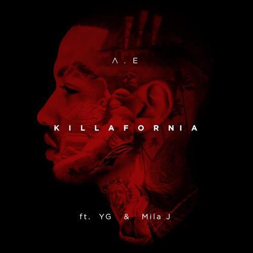 """AE """"Killafornia"""" ft YG & Mila J"""