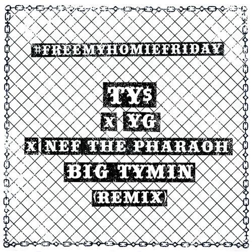 "Nef The Pharoah x Ty Dolla $ign x YG  ""Big Tymin Remix"""