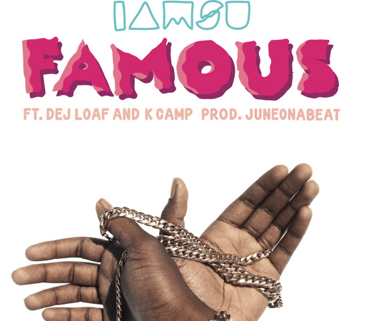 "iamsu, Dej Loaf and K-Camp are ""Famous"""