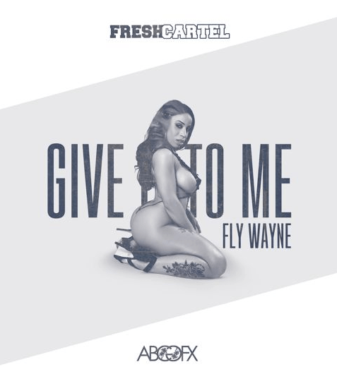 "FlyWayne's ""Give it to Me"""