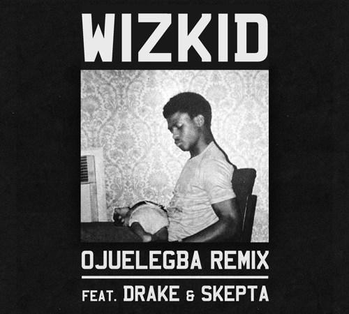 WizKid Ojuelegba Remix ft Drake & Skepta