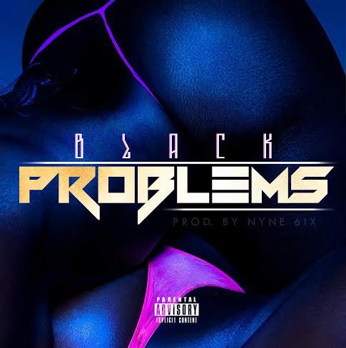 """Black & NyneSix """"Problems"""""""