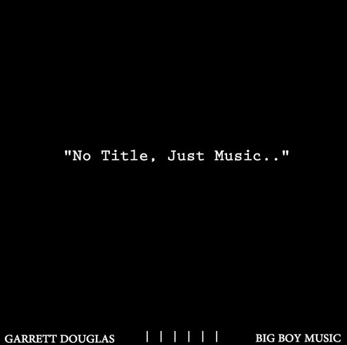 "Garrett Douglas presents ""No Title…Just Music"""