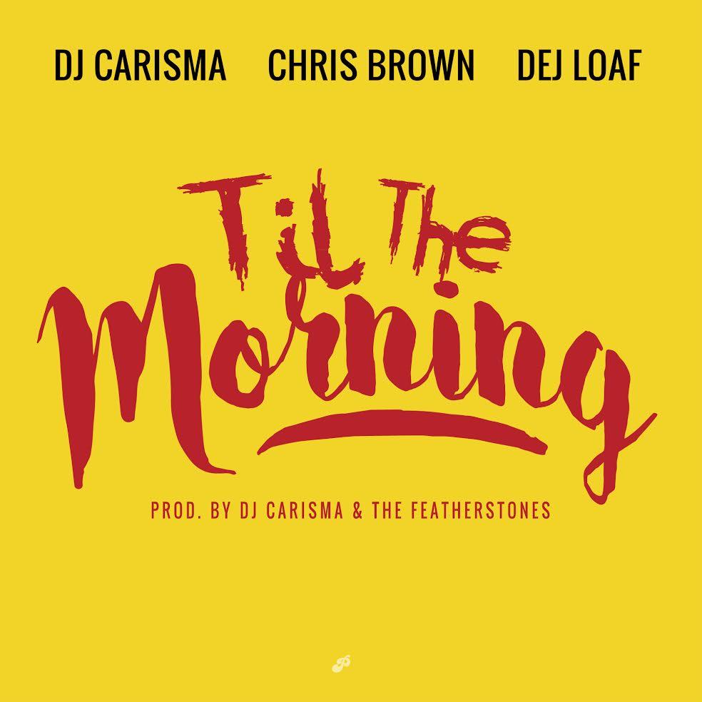 """DJ Charisma ft """"Til The Morning"""" Ft Chris Brown & Dej Loaf"""