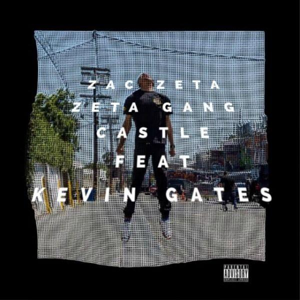 """Zac Zeta """"Zeta Gang Castle (Remix)"""" Ft Kevin Gates"""