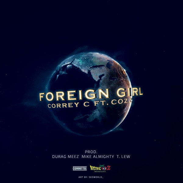"Correy C ft Cozz ""Foreign Girl"" Prod. Meez, Mike Almighty, T. Lew"