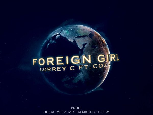 """Correy C ft Cozz """"Foreign Girl"""" Prod. Meez, Mike Almighty, T. Lew"""
