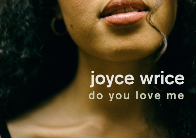 Joyce Wrice – Do You Love Me (Prod. Mndsgn)