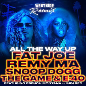 """Fat Joe – """"All The Way Up (Westside Remix)"""" ft. Snoop Dogg, The Game, & E-40"""