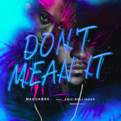 """Maquambe ft Eric Bellinger """"Don't Mean It"""""""