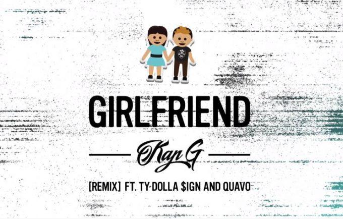 "KAP G ""Girlfriend"" Remix ft Ty Dolla $ign & Quavo"