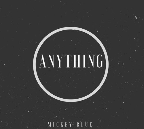 "Mickey Blue – ""Anything"" Prod by Benstar"