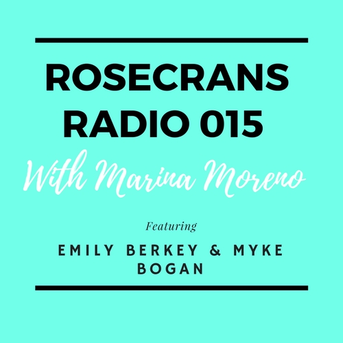 Rosecrans Radio 015 With Marina Moreno Featuring Emily Berkey & Myke Bogan