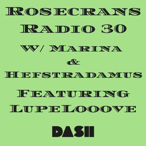 Rosecrans Radio 030 W/ Marina, Hef & Irene Featuring LupeLooove
