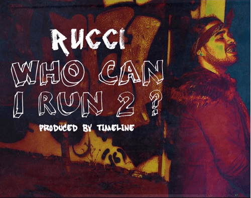 """Rucci – """"Who Can I Run 2"""" Prod. by Timeline"""