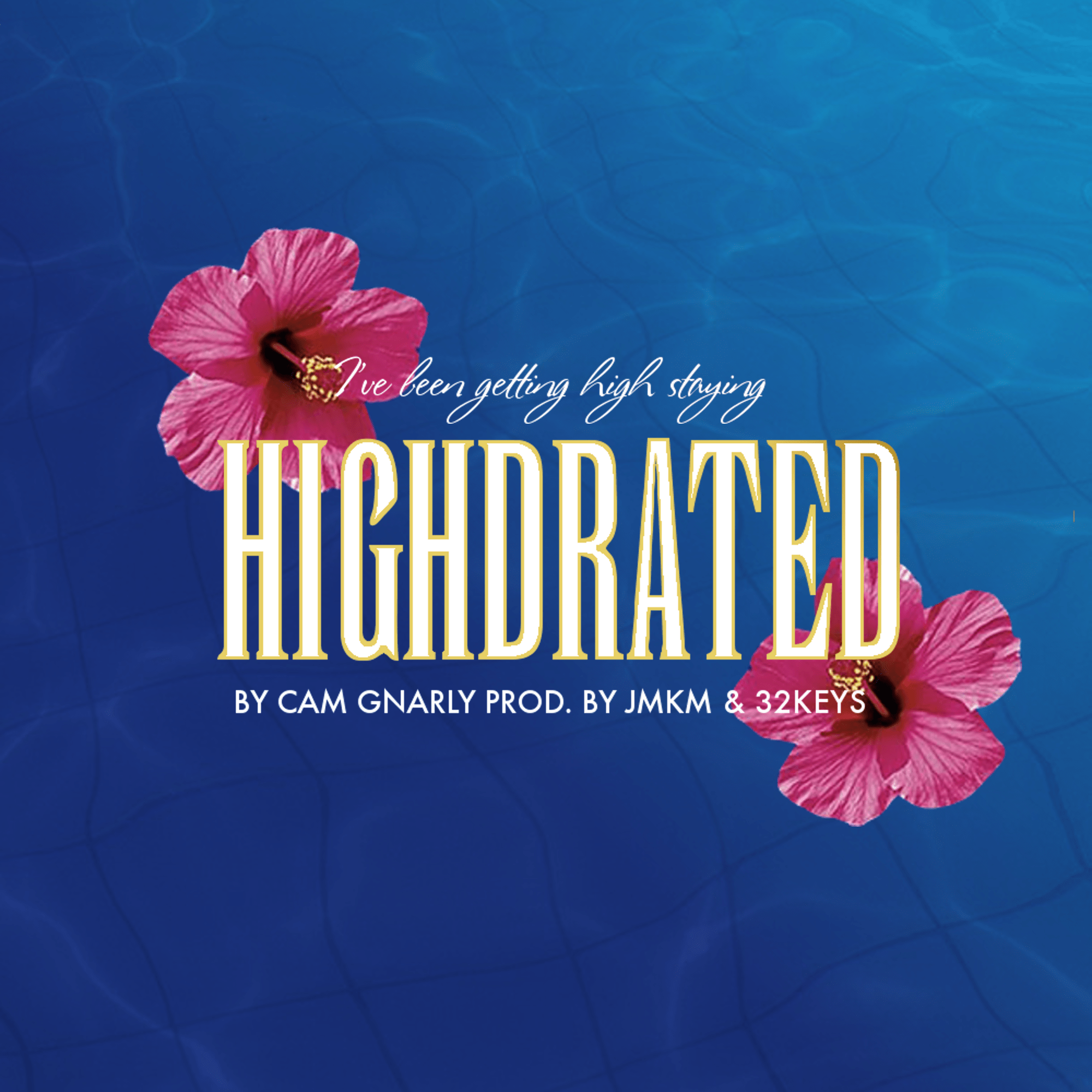 "Cam Gnarly – ""Highdrated"" Prod. by JMKM + 32KEYS"